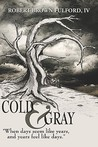 "Cold & Gray: ""When Days Seem Like Years, and Years Feel Like Days."""
