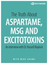 The Truth about Aspartame, MSG and Excitotoxins