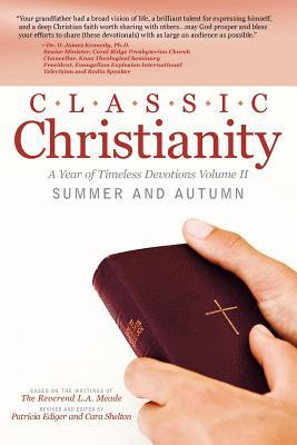 Classic Christianity: A Year of Timeless Devotions Volume II Summer and Autumn