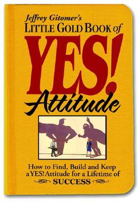 Little Gold Book of Yes! Attitude by Jeffrey Gitomer