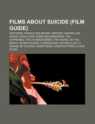 Films about Suicide (Film Guide): Heathers, Harold and Maude, Vertigo, Leaving Las Vegas, Vanilla Sky, Gods and Monsters, the Happening Source Wikipedia
