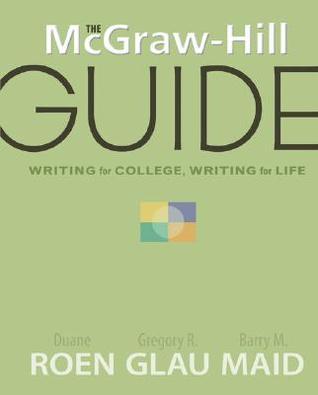 The McGraw-Hill Guide: Writing for College, Writing for Life (McGraw-Hill Guides)