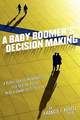 A Baby Boomer's Decision Making by Francis J. Kostel