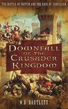Downfall of the Crusader Kingdom: The Battle of Hattin and the Loss of Jerusalem