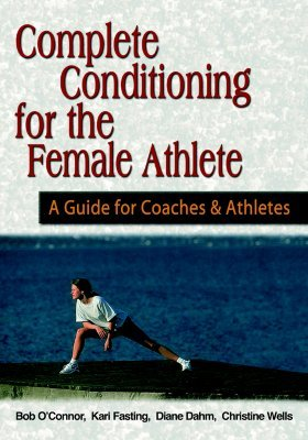 Complete Conditioning for the Female Athlete