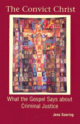 The Convict Christ: What the Gospel Says about Criminal Justice