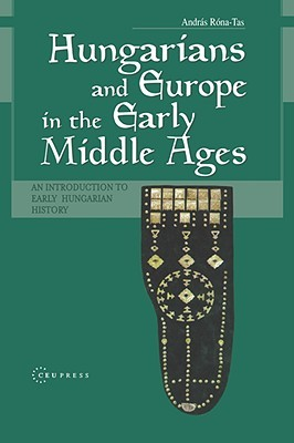 Hungarians & Europe in the Early Middle Ages by Andras Rona-Tas
