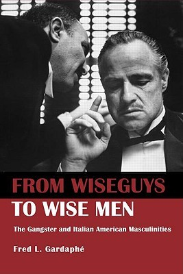From Wiseguys to Wise Men by Fred L. Gardaphé