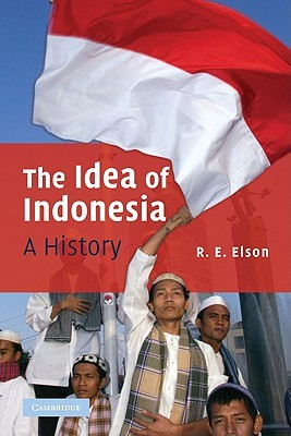 The Idea of Indonesia: A History