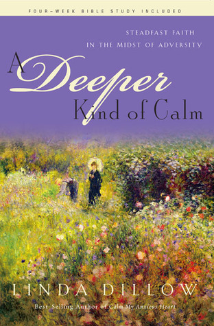 A Deeper Kind of Calm by Linda Dillow