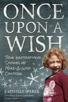 Once Upon A Wish: True Inspirational Stories of Make-A-Wish Children
