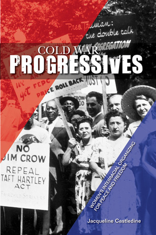 Cold War Progressives: Women's Interracial Organizing for Peace and Freedom