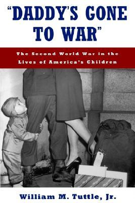 Daddy's Gone to War by William M. Tuttle Jr.