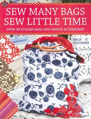 Sew Many Bags, Sew Little Time by Sally Southern