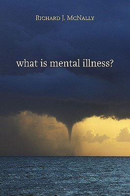 What Is Mental Illness? by Richard J. McNally