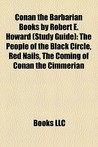 Conan the Barbarian Books by Robert E. Howard: The People of the Black Circle, Red Nails, the Coming of Conan the Cimmerian, Conan the Warrior