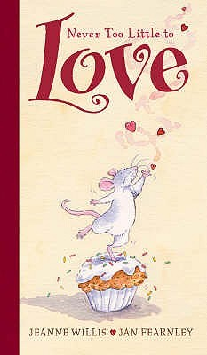 Never Too Little to Love by Jeanne Willis