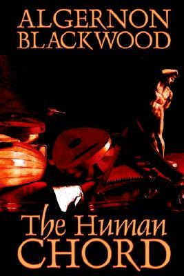 The Human Chord by Algernon Blackwood