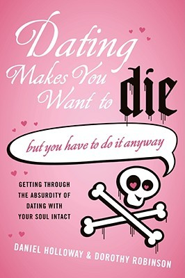 Dating Makes You Want to Die by Daniel Holloway