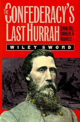 The Confederacy's Last Hurrah by Wiley Sword