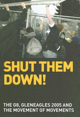 Shut Them Down!: The G8, Gleneagles 2005 and the Movement of Movements
