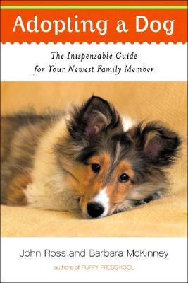 Adopting a Dog: The Indispensable Guide for Your Newest Family Member