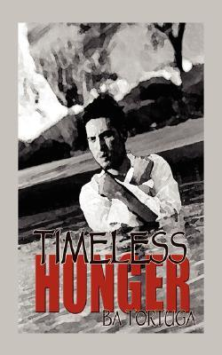 Timeless Hunger by B.A. Tortuga