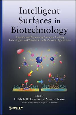 Intelligent Surfaces in Biotechnology: Scientific and Engineering Concepts, Enabling Technologies, and Translation to Bio-Oriented Applications  by  H. Michelle Grandin