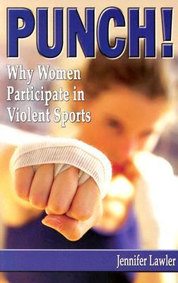 Punch!: Why Women Participate in Violent Sports