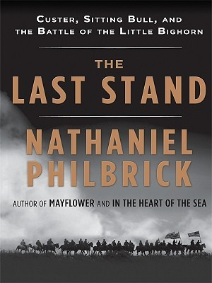 The Last Stand: Custer, Sitting Bull, And The Battle Of The Little Bighorn (Wheeler Large Print Book Series)