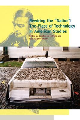 "Rewiring the ""Nation"": The Place of Technology in American Studies"