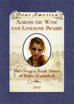 Across The Wide And Lonesome Prairie: The Oregon Trail Diary Of Hattie Campbell