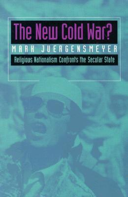 The New Cold War?  Religious Nationalism Confronts the Secula... by Mark Juergensmeyer
