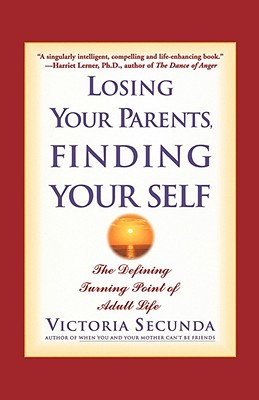 Losing Your Parents, Finding Yourself: The Defining Turning Point of Adult Life