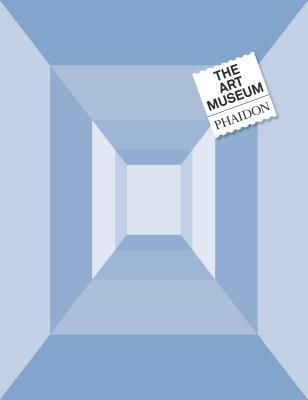 The Art Museum by Phaidon Press