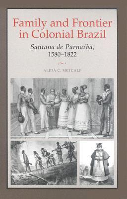 Family and Frontier in Colonial Brazil: Santana de Parnaiba, 1580-1822