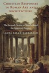 Christian Responses to Roman Art and Architecture: The Second-Century Church Amid the Spaces of Empire