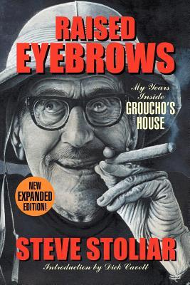 Raised Eyebrows - My Years Inside Groucho's House by Steve Stoliar
