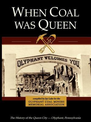 When Coal Was Queen: The History of the Queen City - Olyphant, Pennsylvania