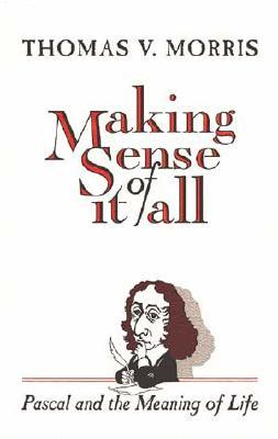 Making Sense of It All by Thomas V. Morris
