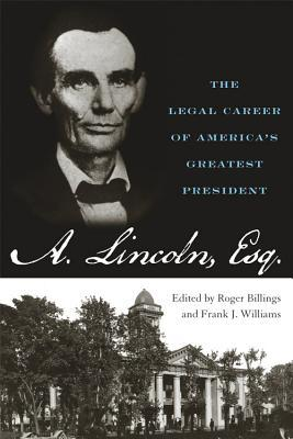 Abraham Lincoln, Esq.: The Legal Career of America's Greatest President