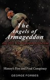 The Angels of Armageddon and 2012: The Beginning of the End: History's First and Final Conspiracy