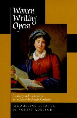 Women Writing Opera: Creativity and Controversy in the Age of the French Revolution