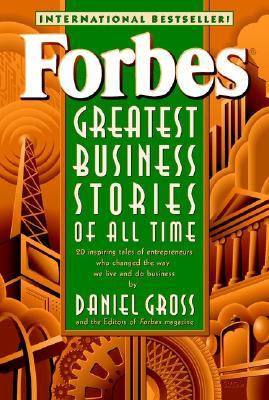 Forbes? Greatest Business Stories of All Time by Daniel Gross