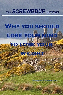 The Screwedup Letters: Why You Should Lose Your Mind to Lose Your Weight
