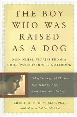 The Boy Who Was Raised as a Dog and Other Stories from a Chil... by Bruce D. Perry