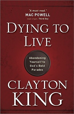 Dying to Live by Clayton King