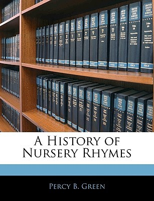 A History of Nursery Rhymes by Percy Green