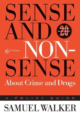 Sense and Nonsense about Crime and Drugs by Samuel Walker