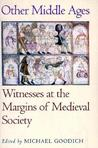 Other Middle Ages: Witnesses at the Margins of Medieval Society
